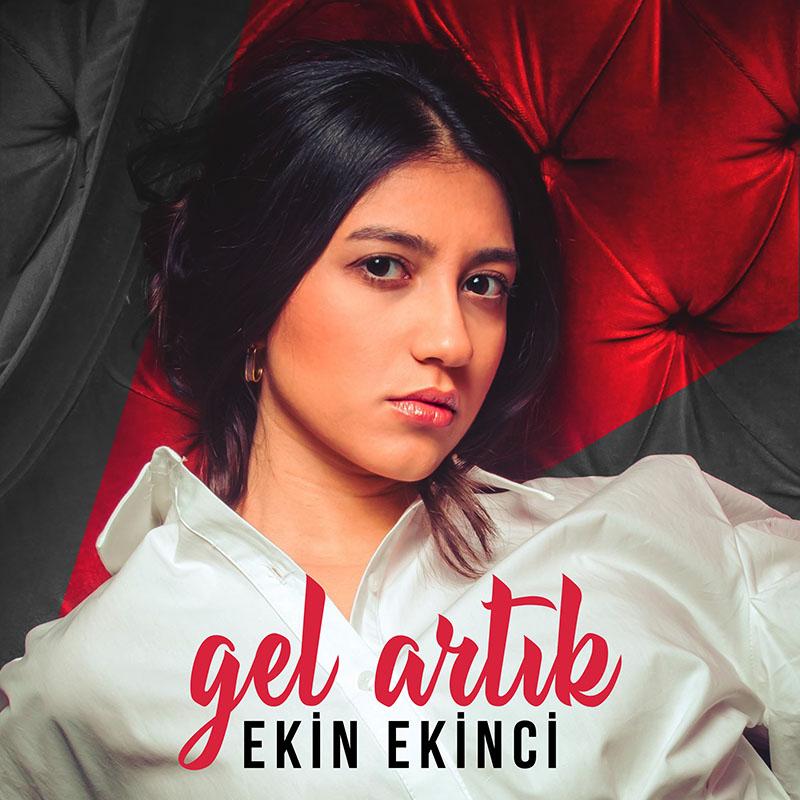 EKİN EKİNCİ'DEN YENİ NESİL POP TEKLİSİ: GEL ARTIK!